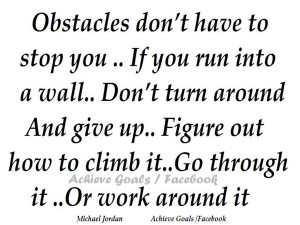 Overcoming Obstacles Quotes Obstacles don't have to stop