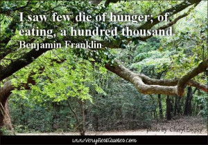 Healthy eating quotes i saw few die of hunger of eating a hundred ...