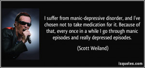 suffer from manic-depressive disorder, and I've chosen not to take ...