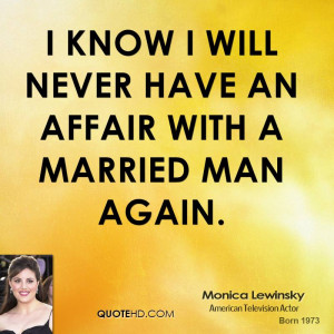 know I will never have an affair with a married man again.