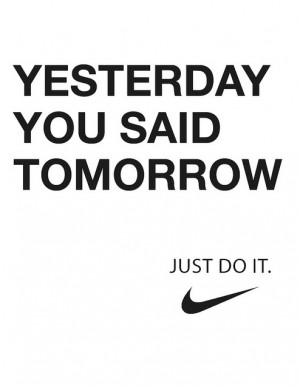 nike quote yesterday you said tomorrow just do it motivation phrase