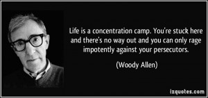 ... you can only rage impotently against your persecutors. - Woody Allen