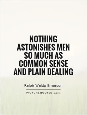 Nothing astonishes men so much as common sense and plain dealing
