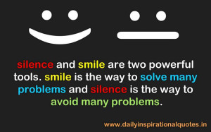 Silence and smile are two powerful tools. smile is the way to solve ...