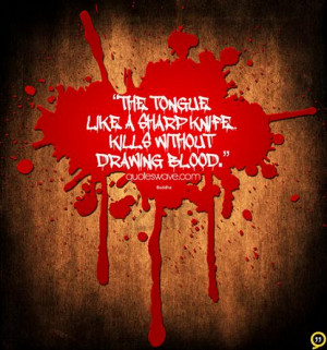The tongue like a sharp knife... Kills without drawing blood.
