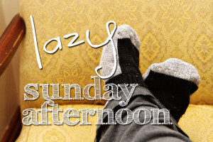 Lazy Sunday Afternoon Sunday - lazy sunday afternoon