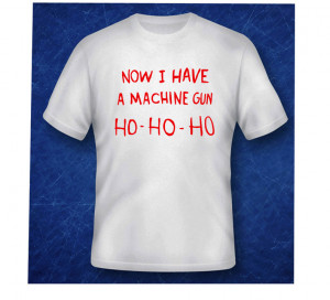 Die Hard Now Have Machine Gun Christmas Quote Funny