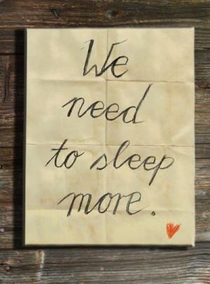Need More Sleep Quotes We need to sleep more