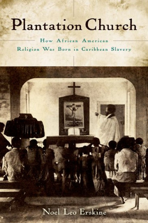 Plantation Church: How African American Religion Was Born in Caribbean ...