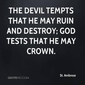 St. Ambrose - The Devil tempts that he may ruin and destroy; God tests ...