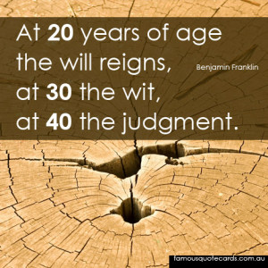 At twenty years of age the will reigns; at thirty, the wit; and at ...