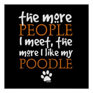 The More People I Meet ... Poodle Posters