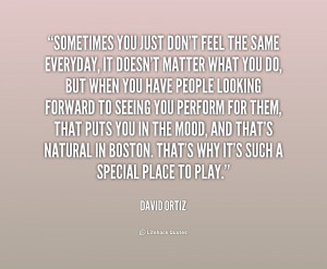 quote-David-Ortiz-sometimes-you-just-dont-feel-the-same-233489.png