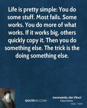 Life is pretty simple: You do some stuff. Most fails. Some works. You ...
