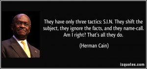 They have only three tactics: S.I.N. They shift the subject, they ...