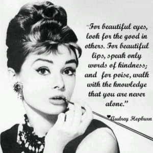 My absolute FAV Audrey Hepburn quote of all time!!! I just love her!
