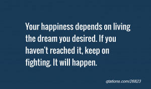 Image for Quote #26823: Your happiness depends on living the dream you ...