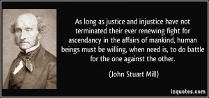 as justice and injustice have not terminated their ever renewing fight ...