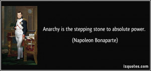 Anarchy is the stepping stone to absolute power Napoleon Bonaparte