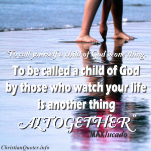 Max Lucado Christian Quote - Child of God - someone writting in the ...