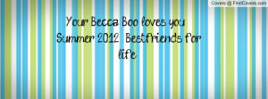 Your Becca Boo loves you !! (: Summer 2O12 ;; Bestfriends for life ...