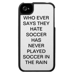 ... Who Ever Says They Hate Soccer Has Never Played Soccer In The Rain