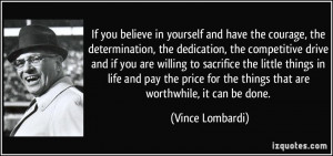 the courage, the determination, the dedication, the competitive drive ...