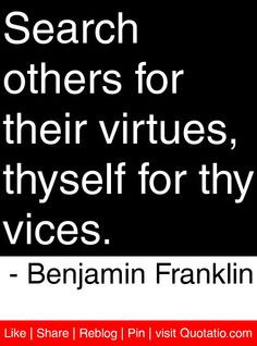 ... virtues thyself for thy vices benjamin franklin # quotes # quotations