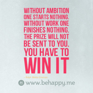 Without ambition one starts nothing [quote]