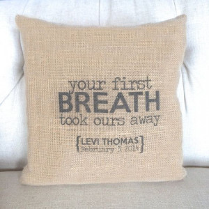 Your First Breath Took Ours Away Burlap Pillow by BellaGreyVintage, $ ...