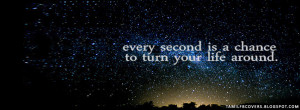 ... second is a chance to turn your life around - Life Quotes FB Cover