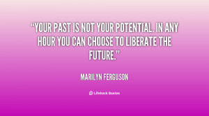 quote-Marilyn-Ferguson-your-past-is-not-your-potential-in-14626.png