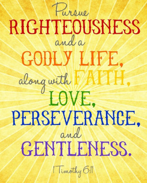 Pursue righteousness and a godly life, along with faith, love ...