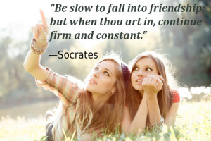 Be slow to fall into friendship; but when thou art in, continue firm ...