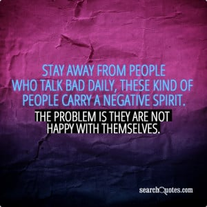Stay away from people who talk bad daily, these kind of people carry a ...