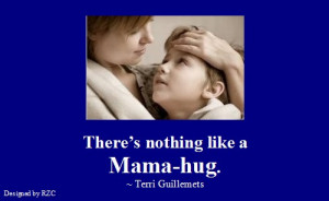 Mother Quotes - Quote by Terri Guillemets, There's nothing like a ...