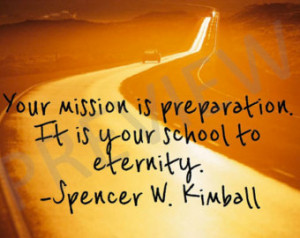 Missionary Quote Spencer Kimball Your Mission is Preparation School to ...