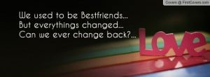 We used to be Bestfriends...But everythings changed...Can we ever ...