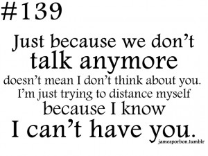 """139 """" Just because we don't talk anymore doesn't mean I don't ..."""