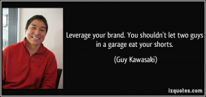 Leverage your brand. You shouldn't let two guys in a garage eat your ...