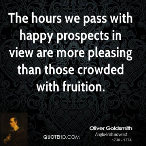 The hours we pass with happy prospects in view are more pleasing than ...