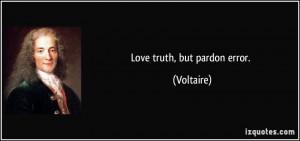 Love truth but pardon error Francois Voltaire great love quotes