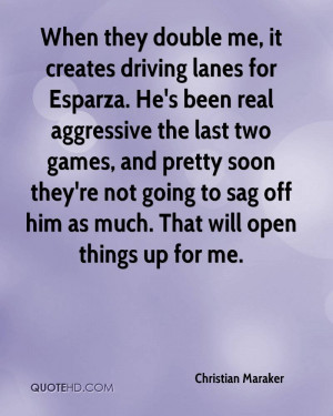 When they double me, it creates driving lanes for Esparza. He's been ...