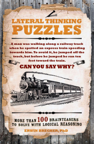 Lateral Thinking Puzzles: More Than 100 Brainteasers to Solve With ...