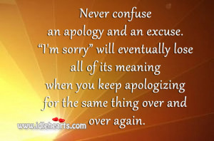 Never Confuse An Apology And An Excuse I'M Sorry Will Eventually ...