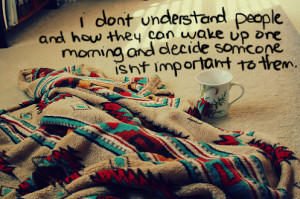 don't understand people and how they can wake up one morning and ...