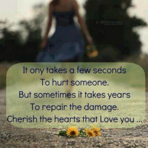Cherish the hearts that love you.