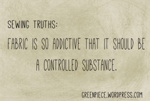 Sewing Truths - Fabric is so addictive that it should be a controlled ...