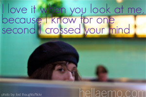 love it when you look at me, because I know for one second I crossed ...