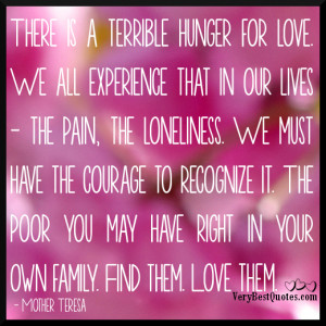 There is a terrible hunger for love (Mother Teresa Quotes)